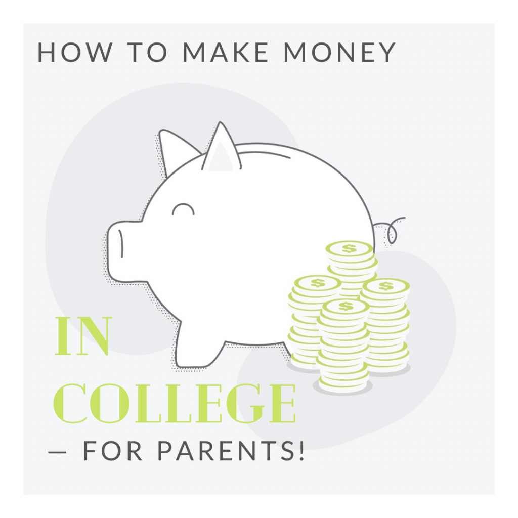 How to make money in college — for parents? Whaaa?