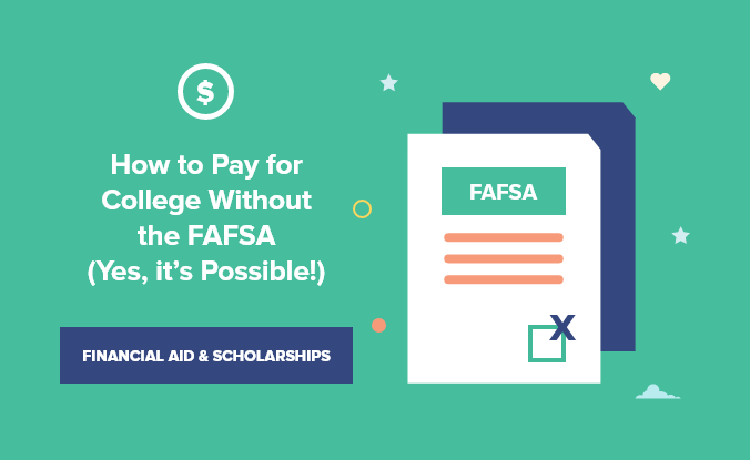 Is it possible to pay for college without the FAFSA? You bet. Here's how.