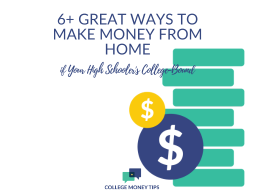 6+ Great Ways to Make Money from Home if Your High Schooler's College-Bound