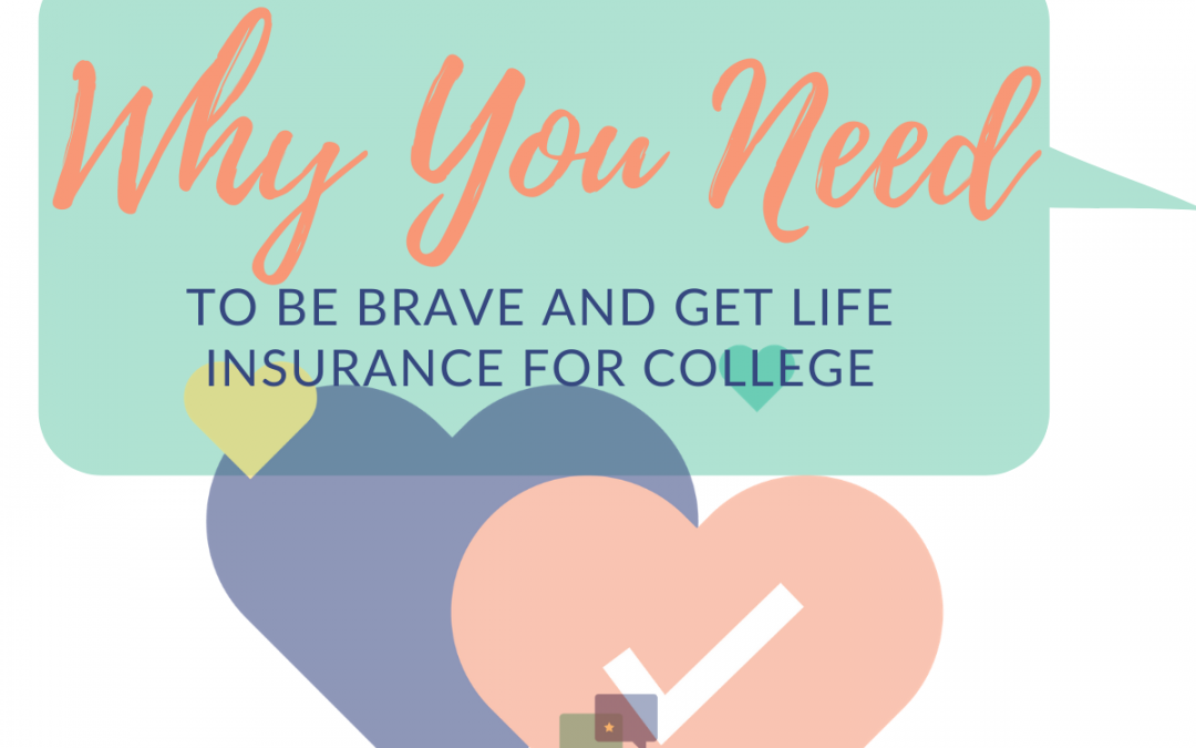 Why You Need to Be Brave and Get Life Insurance for College