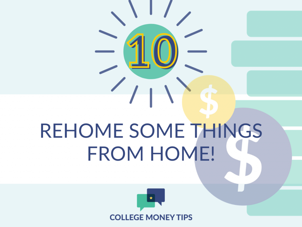 Dorm room hacks: Rehome some things from home. There's no reason to spend thousands at Bed, Bath and Beyond.