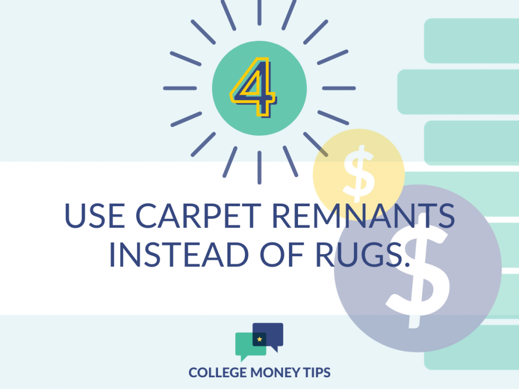 College dorm hacks: Stop buying fancy, expensive rugs and use carpet remnants instead!