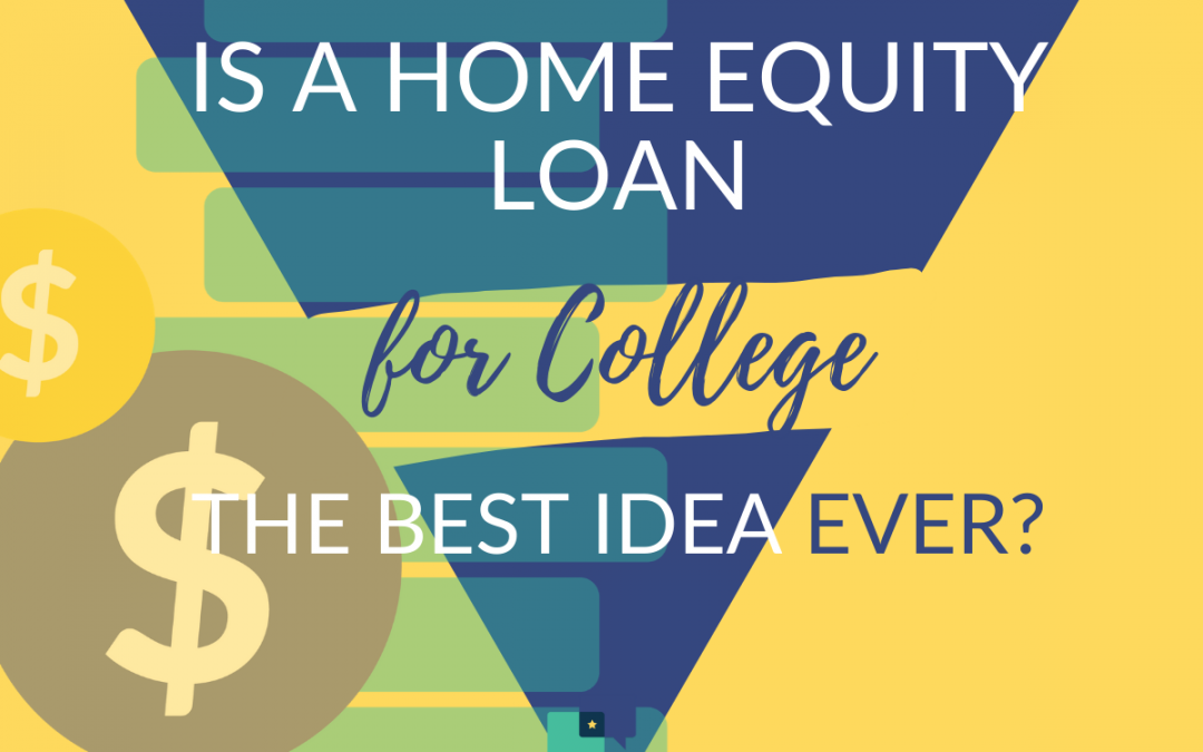 Is a home equity loan for college the best idea? Here are some things to consider!
