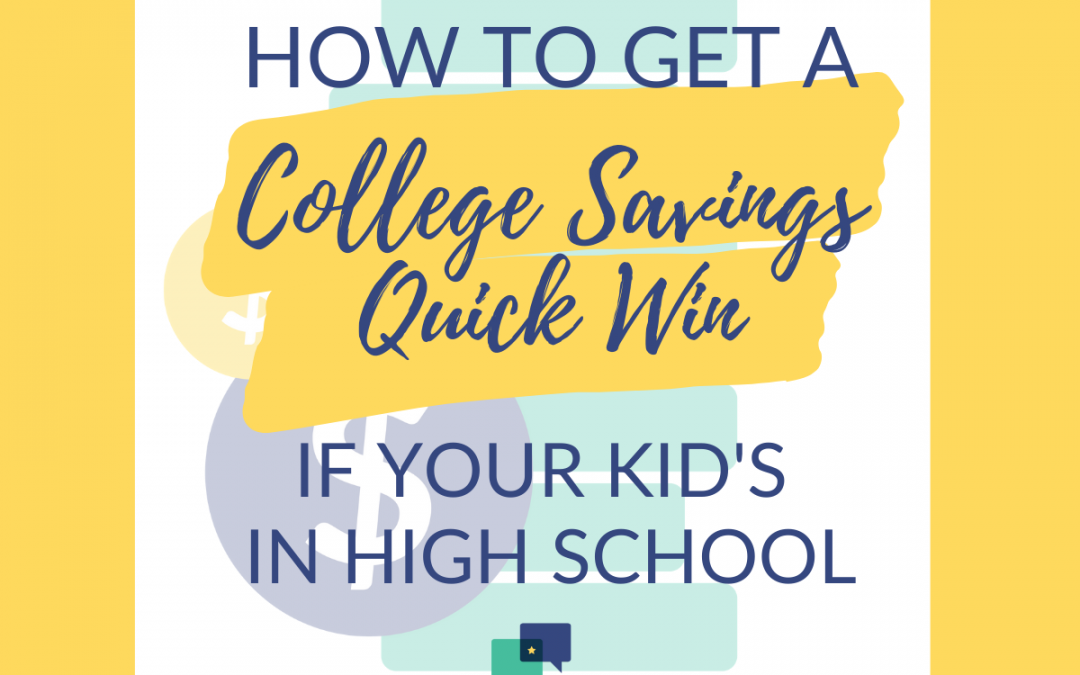 How to Get a College Savings Quick Win if Your Kid's in High School