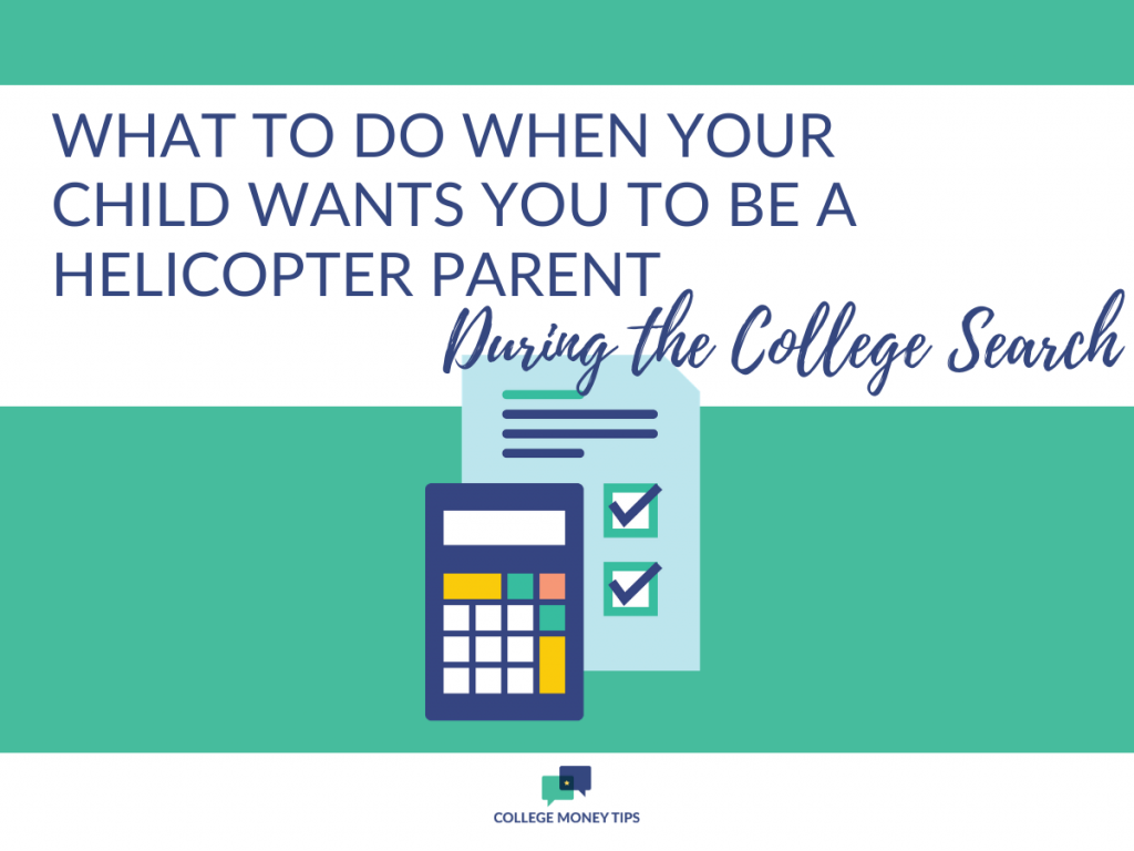 Heard about helicopter parents in college? Yikes! What happens if your child thinks that'd be just awesome? Here's how to get your child away from that idea.