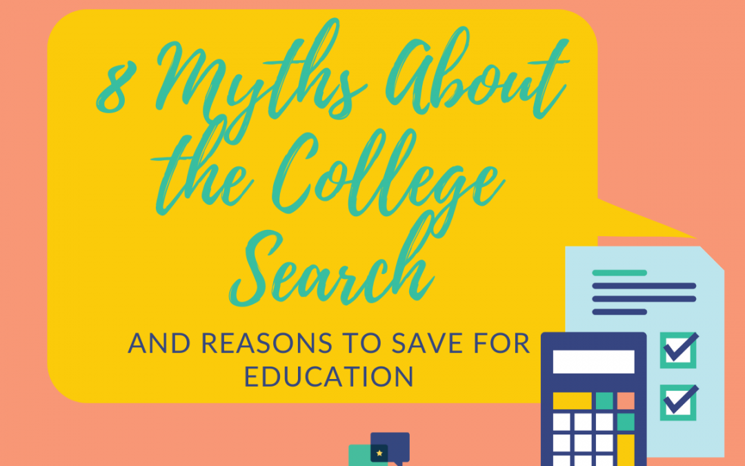 8 Myths About the College Search (and Reasons to Save for Education)