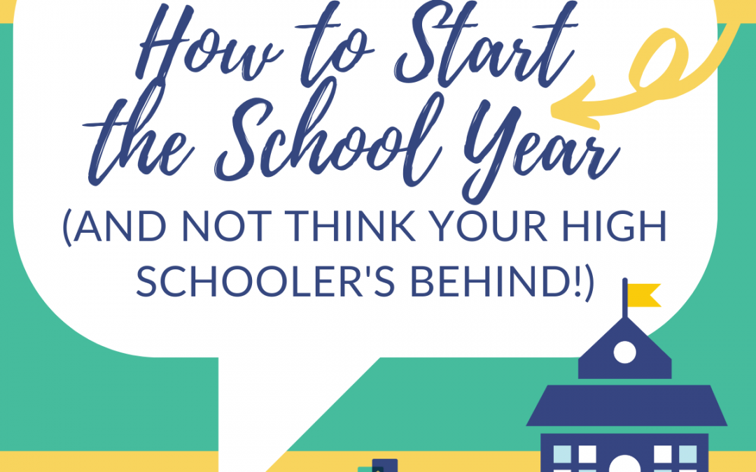 How to Start the School Year (and not Think Your High Schooler's Behind!)