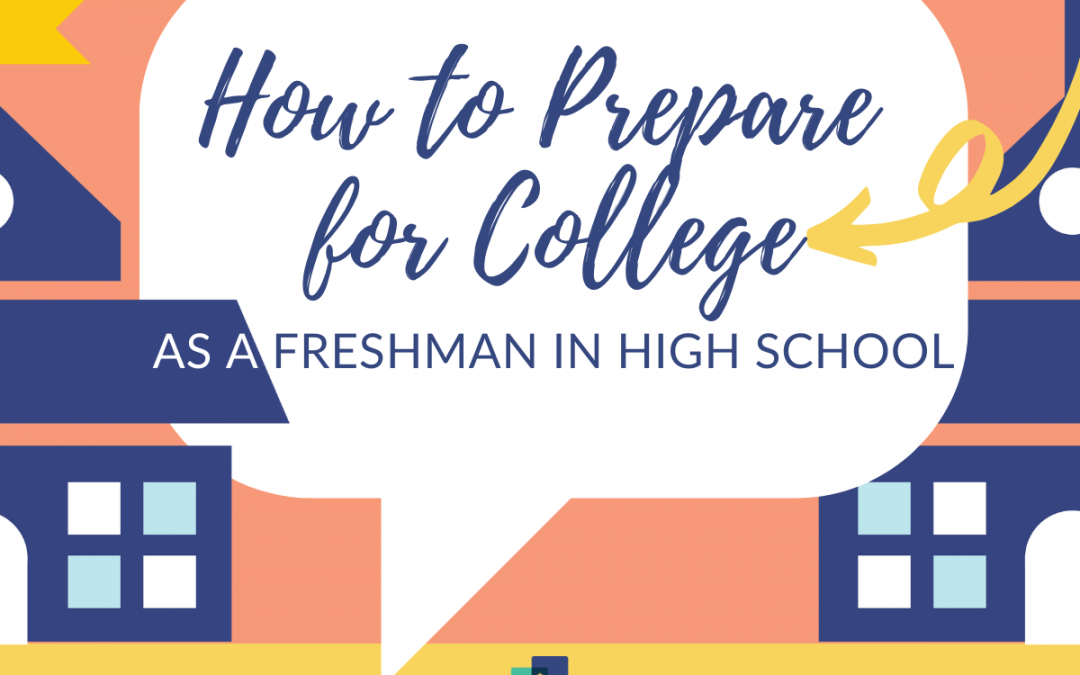 How to Prepare for College as a Freshman in High School