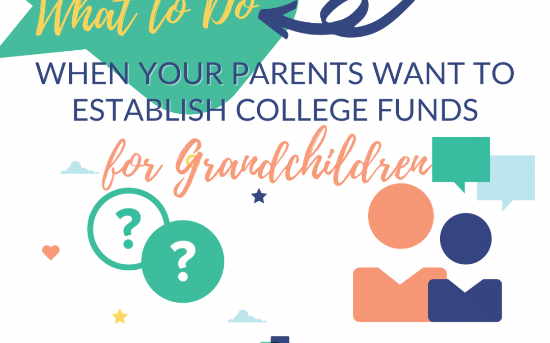 What to Do When Your Parents Want to Establish College Funds for Grandchildren