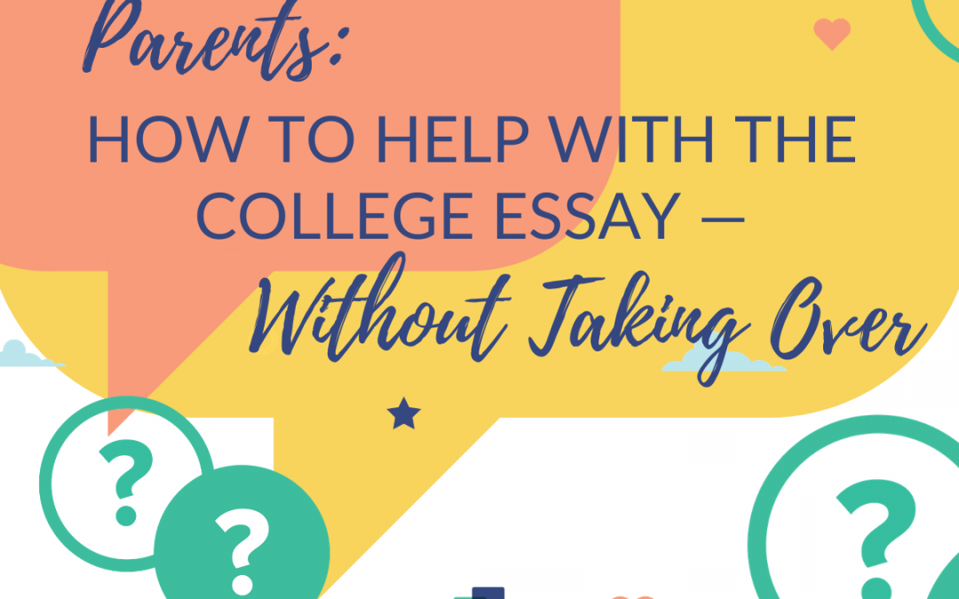 Parents: How to Help with the College Essay — Without Taking Over