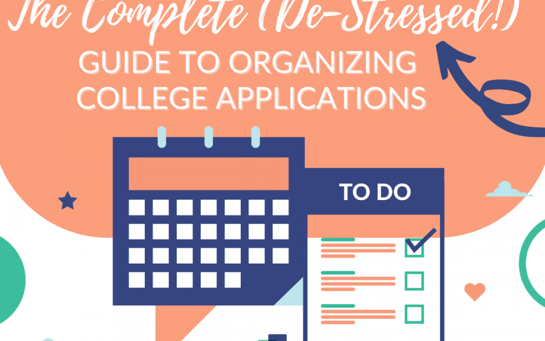 The Complete (De-Stressed!) Guide to Organizing College Applications