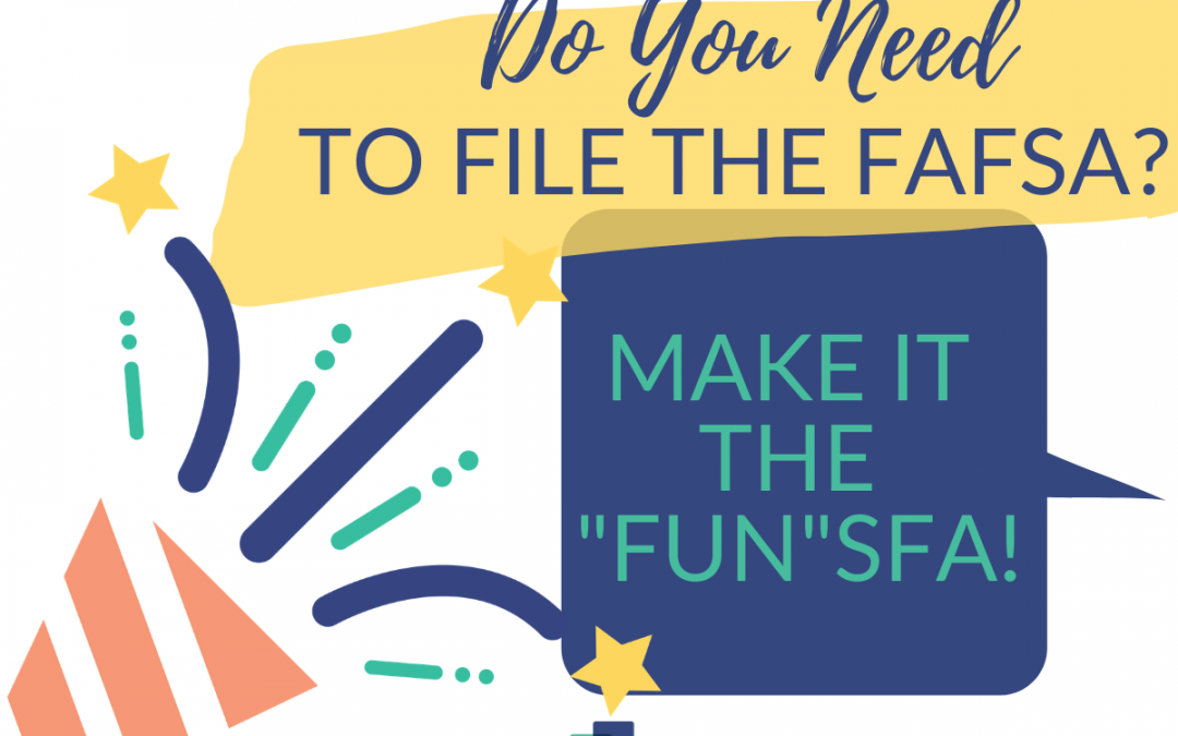 "Do You Need to Fill Out the FAFSA? Make it the ""FUN""SFA!"