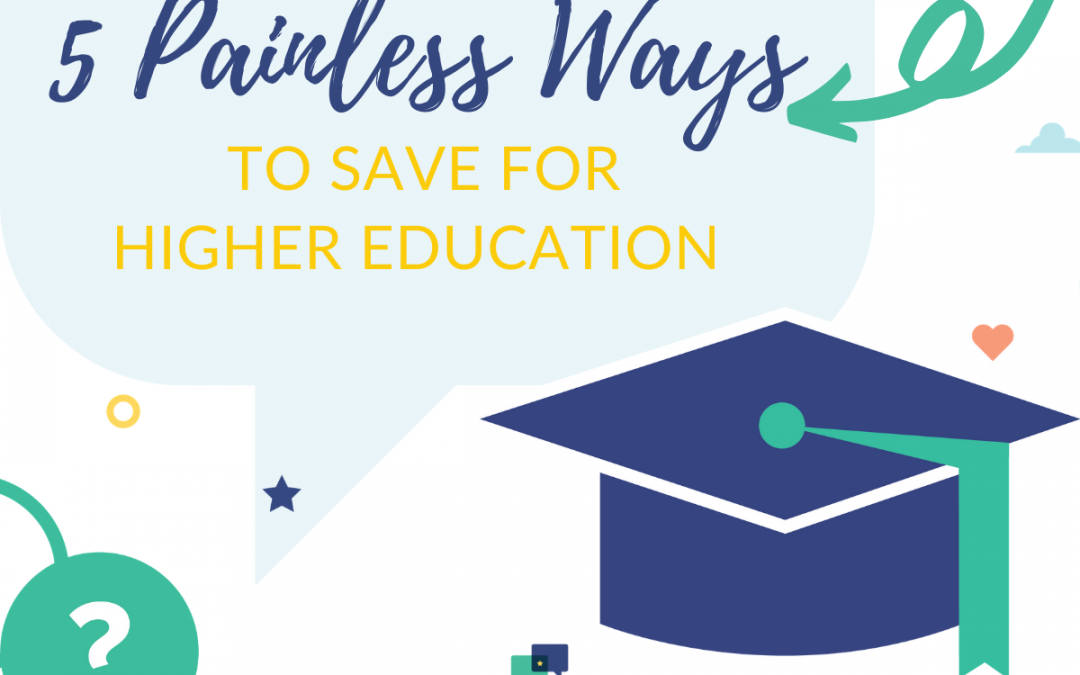5 Painless Ways to Save for Higher Education