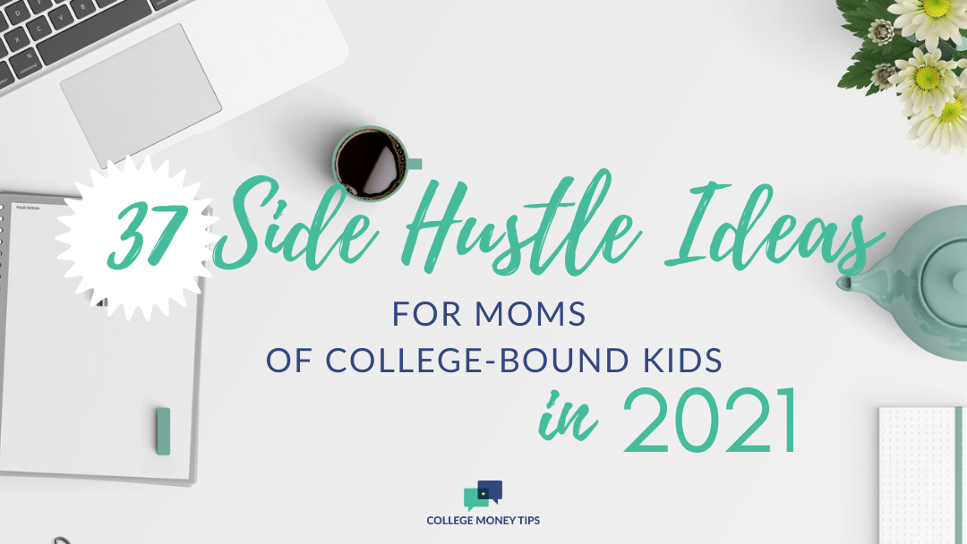 37 Best Side Hustle Ideas for Moms of College-Bound Kids in 2021