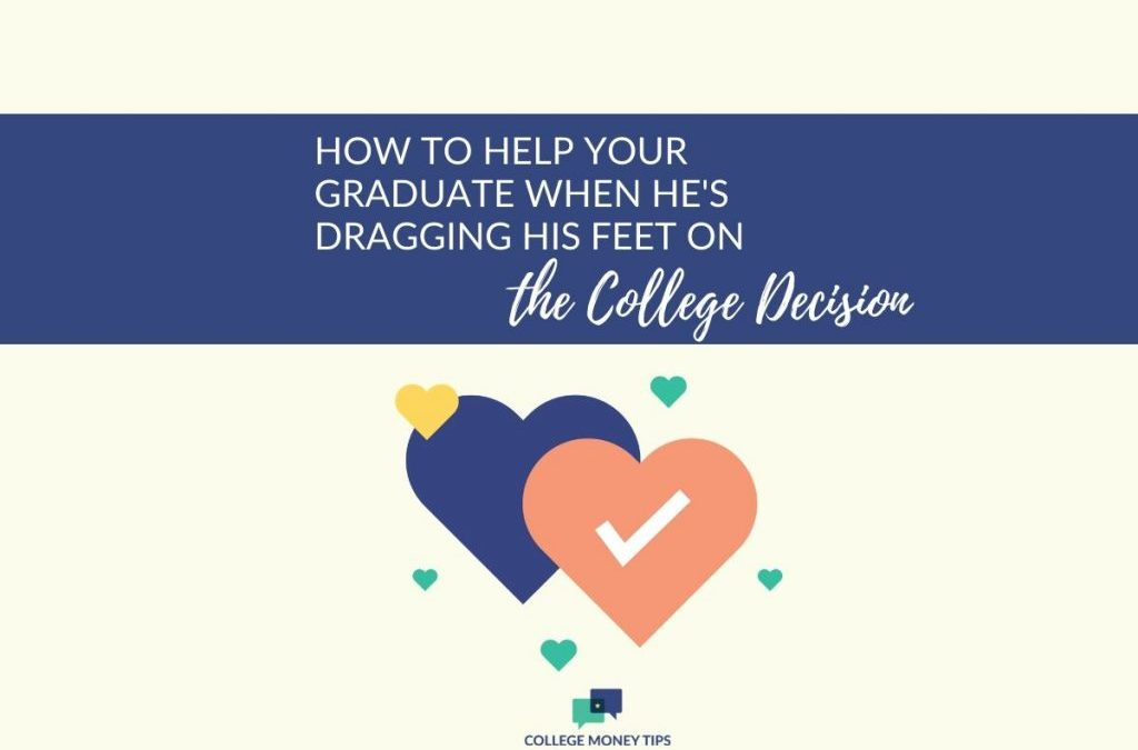 How to Help Your Graduate When He's Dragging His Feet on the College Decision